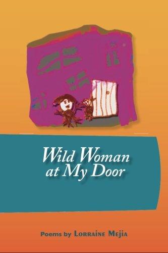 9780977023578: Wild Woman at My Door: Poems by Lorraine Mejia