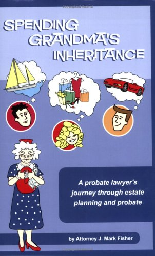 9780977026203: Spending Grandma's Inheritance: A Probate Lawyer's Journey Through Estate Planning And Probate