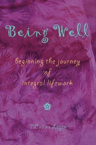 9780977033614: Being Well: Beginning the Journey of Integral Lifework