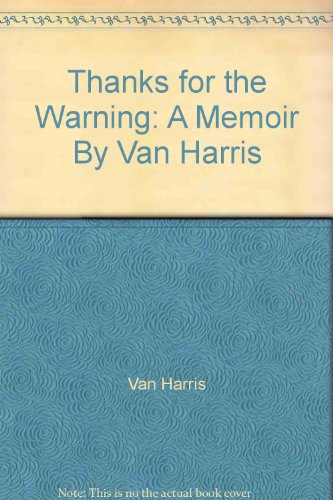 Thanks for the Warning: A Memoir by Van Harris