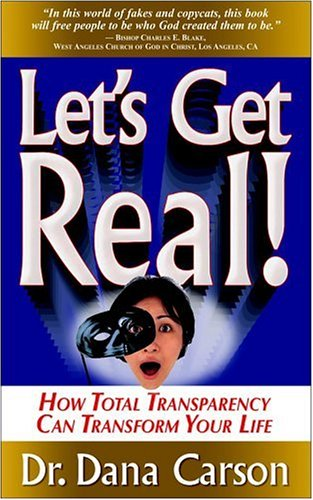 9780977039845: Let's Get Real! How Total Transparency Can Transform Your Life