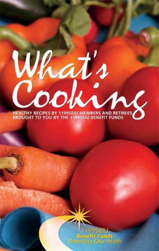 What's Cooking: Healthy Recipes By 1199SEIU Members: 1199SEIU Benefit and