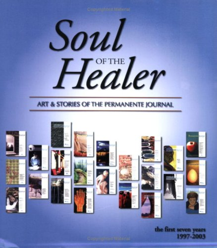 9780977046300: Soul of the Healer: Art & Stories of the Permanente Journal -- The First Seven Years, 1997-2003