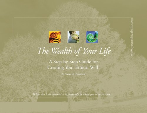 9780977047406: The Wealth of Your Life: A Step-by-Step Guide for Creating Your Ethical Will