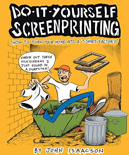 9780977055746: DIY Screenprinting: How To Turn Your Home Into a T-Shirt Factory