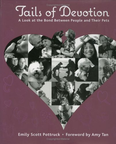 Tails of Devotion: A Look at the Bond Between People and Their Pets: Pottruck, Emily Scott, and Tan...