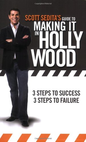9780977064113: Scott Sedita's Guide to Making It in Hollywood: Three Steps to Success, Three Steps to Failure