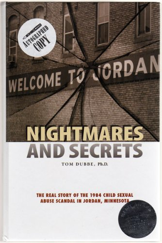 Nightmares and Secrets : The Real Story of the 1984 Child Sexual Abuse Scandal in Jordan, Minnesota...