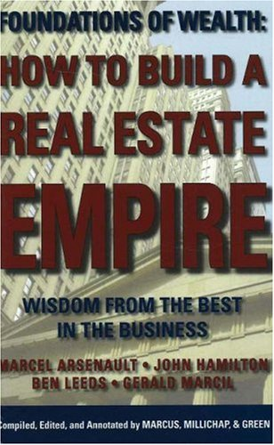 How to Build a Real Estate Empire: Wisdom from the Best in the Business: Arsenault, Marcel; ...