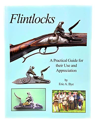 9780977073641: Flintlocks - A Practical Guide for their Use and Appreciation