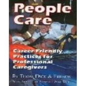 9780977074105: People Care : Career-Friendly Practices for Professional Caregivers