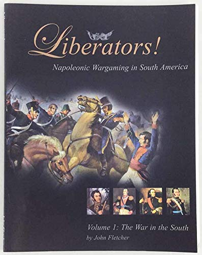 9780977074204: Liberators! Napoleonic Wargaming in South America - Vol 1 The War in the South