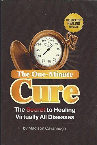 The One-Minute Cure: The Secret to Healing: Cavanaugh, Madison