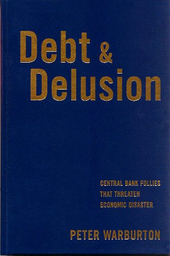 9780977079339: Debt and Delusion: Central Bank Follies that Threaten Economic Disaster (Deluxe Edition)