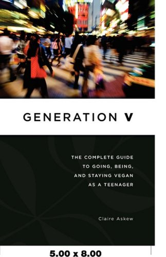 9780977080441: Generation V: The Complete Guide to Going, Being, and Staying Vegan as a Teenager