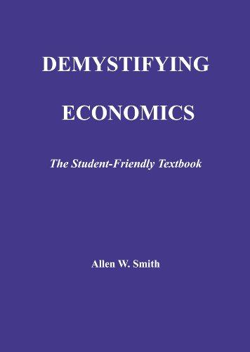 Demystifying Economics The Student-Friendly Textbook: Allen W. Smith