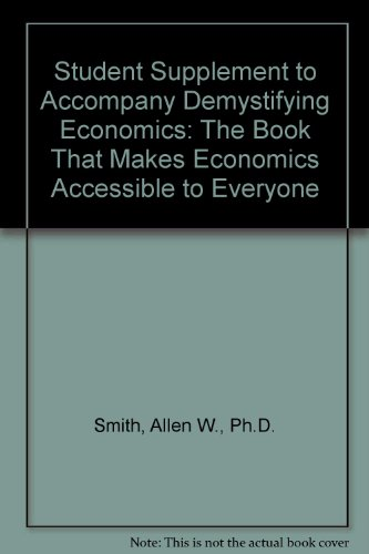 Student Supplement to Accompany Demystifying Economics Third Edition (9780977085149) by Allen W. Smith; Ph.D.
