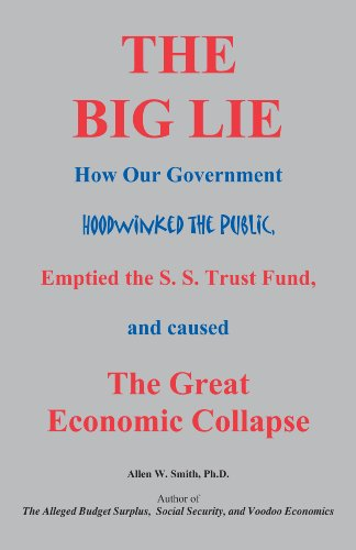 Big Lie: How Our Government Hoodwinked the Public, Empties the SS Trust Fund, and Caused the Great ...
