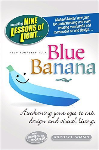 Help Yourself to a Blue Banana: Awakening Your Eyes to Art, Design and Visual Living: Michael Adams