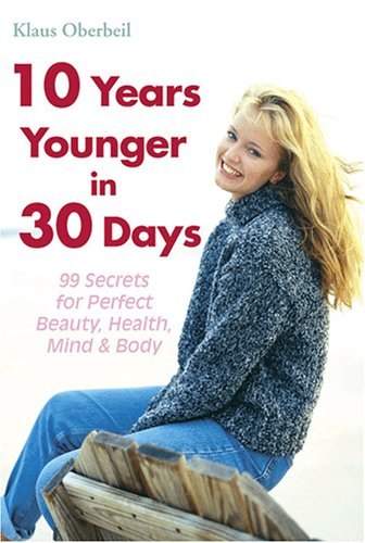 9780977090501: 10 Years Younger in 30 Days: 99 Secrets for Perfect Beauty, Health, Mind & Body