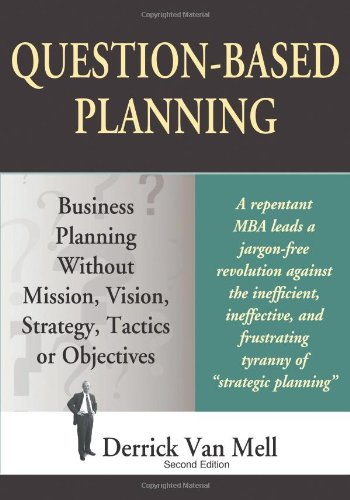 Question-Based Planning: Business Planning Without Mission, Vision,: Van Mell, Derrick