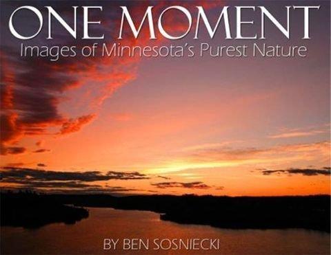 One Moment: Images of Minnesota's Purest Nature: Ben Sosniecki