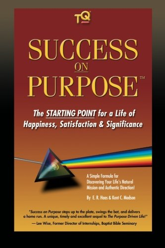 Success On Purpose: The Starting Point for a Life of Happiness, Satisfaction & Significance: ...