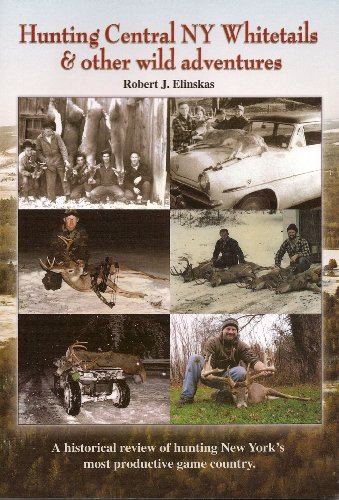 Hunting Central NY Whitetails & Other Wild Adventures (9780977101733) by Robert J. Elinskas