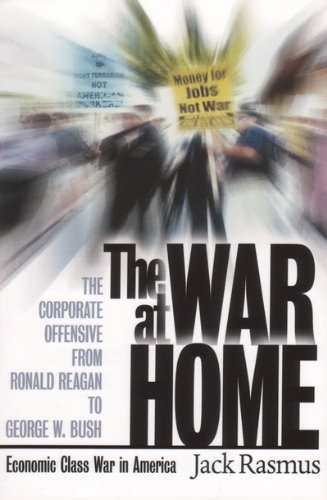 9780977106202: The War at Home: The Corporate Offensive from Ronald Reagan to George W. Bush