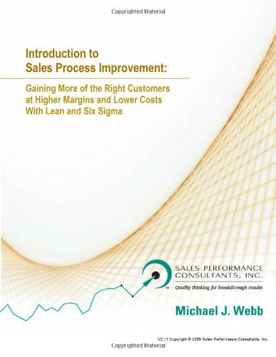 9780977107209: Introduction to Sales Process Improvement: Gaining More of The Right Customers at Higher Margins and Lower Costs with Lean and Six Sigma