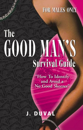 9780977108206: The Good Man's Survival Guide: How to Identify and Avoid a No Good Skeezer