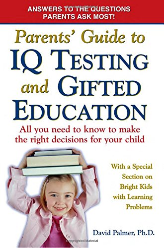 9780977109852: Parents' Guide to IQ Testing and Gifted Education: All You Need to Know to Make the Right Decisions for Your Child
