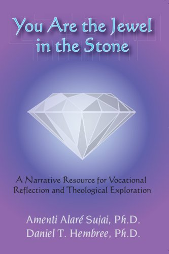 You Are the Jewel in the Stone: A Narrative Resource for Vocational Reflection and Theological ...