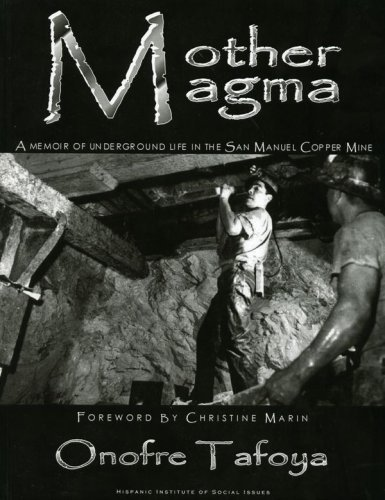 Mother Magma, a Memoir of Underground Life in the San Manuel Copper Mine: Onofre Tafoya