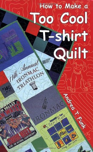 9780977116904: How to Make a Too Cool T-shirt Quilt