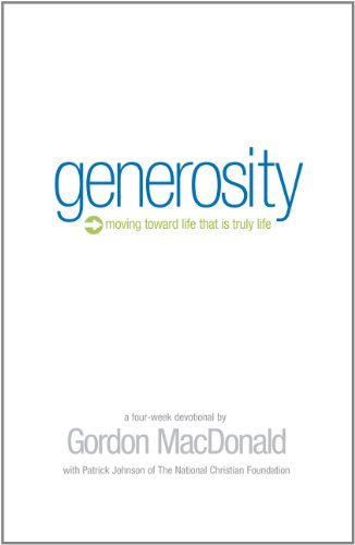 Generosity: Moving Toward a Life that is Truly Life (0977117413) by Gordon MacDonald