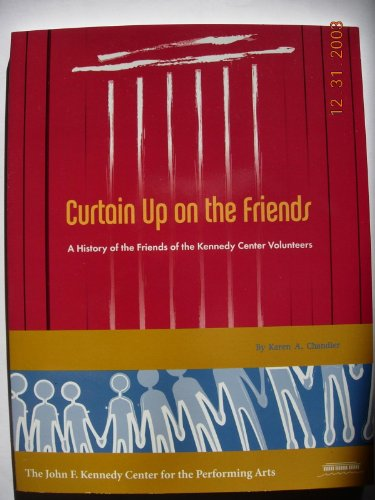 Curtain up on the Friends : A History of the Kennedy Center Volunteers: Karen Chandler