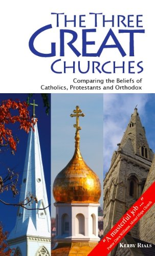 9780977119691: The Three Great Churches: Comparing the Beliefs of Catholics, Protestants and Orthodox