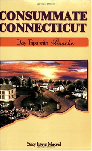 Consummate Connecticut: Day Trips With Panache: Maxwell, Stacy Lytwyn