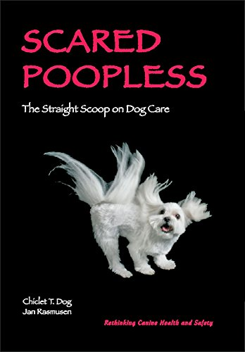 9780977126507: Scared Poopless: The Straight Scoop on Dog Care