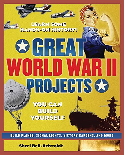 Great World War II Projects You Can Build Yourself: Learn Some Hand's-On History! (Build It ...