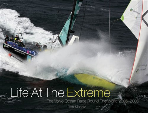 Life at the Extreme: The Volvo Odean Race Round the World, 2005-2006.: MUNDLE, Rob.