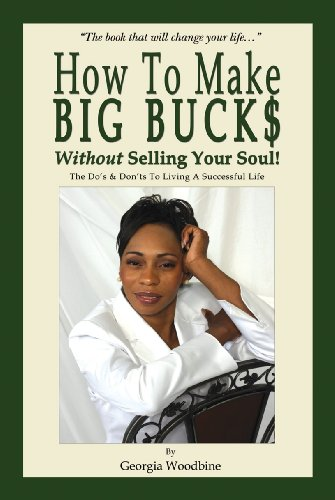 How To Make Big Bucks Without Selling Your Soul!: Georgia Woodbine