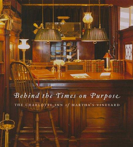 9780977138432: Behind the Times on Purpose: The Charlotte Inn of Martha's Vineyard