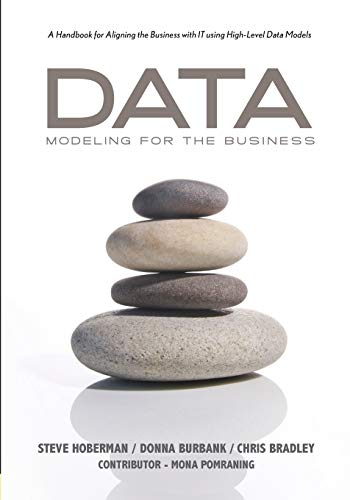 9780977140077: Data Modeling for the Business: A Handbook for Aligning the Business With IT Using High-Level Data Models