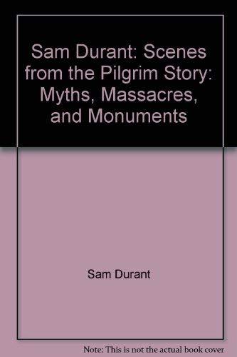 Scenes from the Pilgrim Story: Myths, Massacres: Durant, Sam and