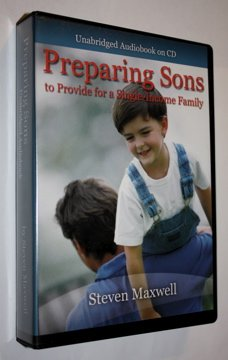 Preparing Sons to Provide for a Single-Income Family (Unabridged Audiobook on CD): Steven Maxwell