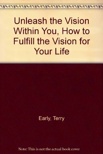 9780977159604: Unleash the Vision Within You, How to Fulfill the Vision for Your Life