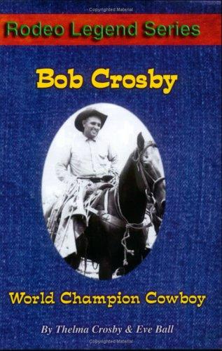 9780977161003: Bob Crosby: World Champion Cowboy