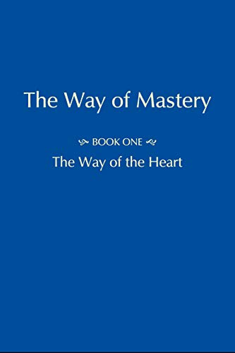 The Way of Mastery - Part One: The Way of the Heart: Shanti Christo Foundation